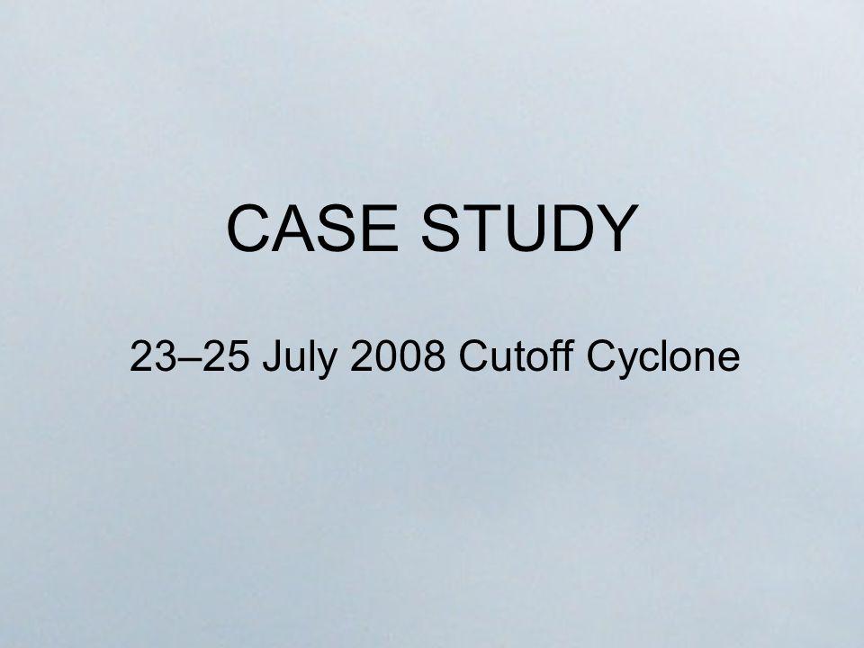 CASE STUDY 23–25 July 2008 Cutoff Cyclone