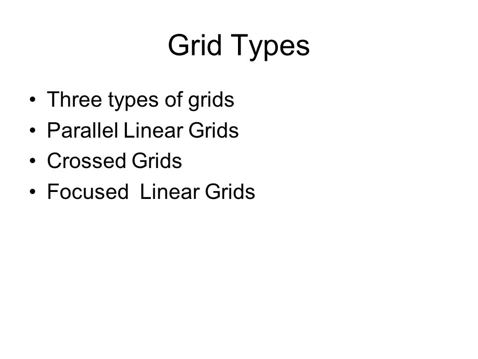 Grid Types Three types of grids Parallel Linear Grids Crossed Grids Focused Linear Grids