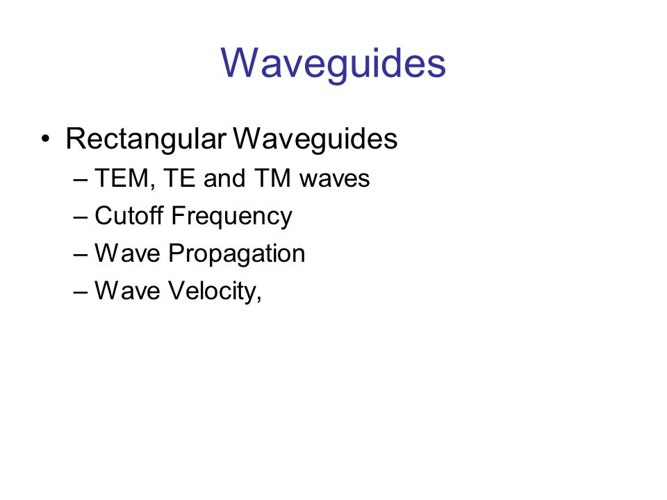 Rectangular Waveguide - Wave Propagation The waveguide can support propagation as long as the wavelength is smaller than a critical value, c, that occurs at  = 90 , or Where f c is the cutoff frequency for the propagating mode.