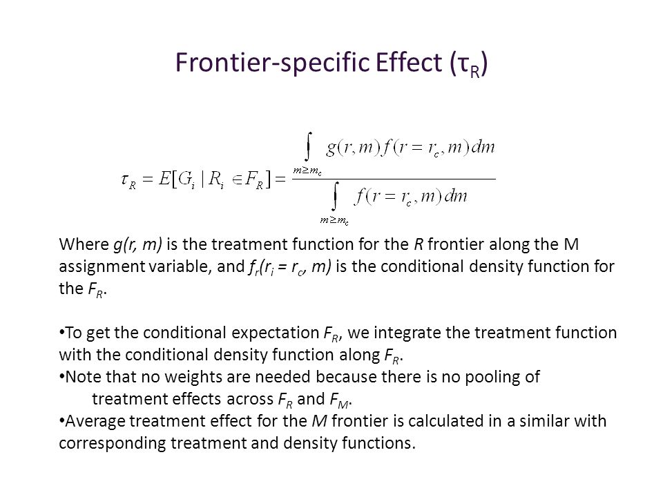 Frontier-specific Effect (τ R ) Where g(r, m) is the treatment function for the R frontier along the M assignment variable, and f r (r i = r c, m) is the conditional density function for the F R.