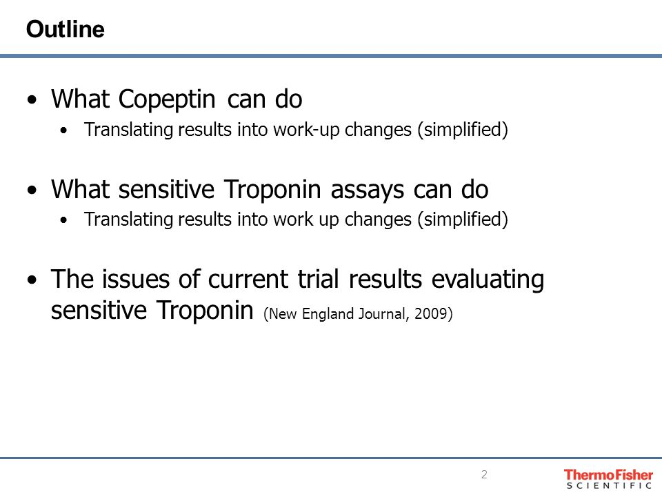 What Copeptin can do Translating results into work-up changes (simplified) What sensitive Troponin assays can do Translating results into work up changes (simplified) The issues of current trial results evaluating sensitive Troponin (New England Journal, 2009) Outline 2