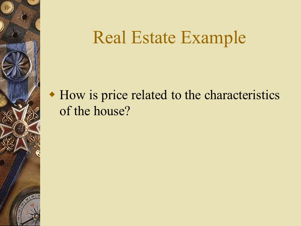 Real Estate Example  How is price related to the characteristics of the house
