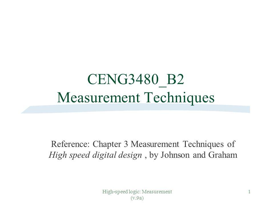 High-speed logic: Measurement (v.9a) 12 Oscilloscope probes §Components of oscilloscope systems l Input signal l Probe l Vertical amplifier §We assume a razor thin rising edge.