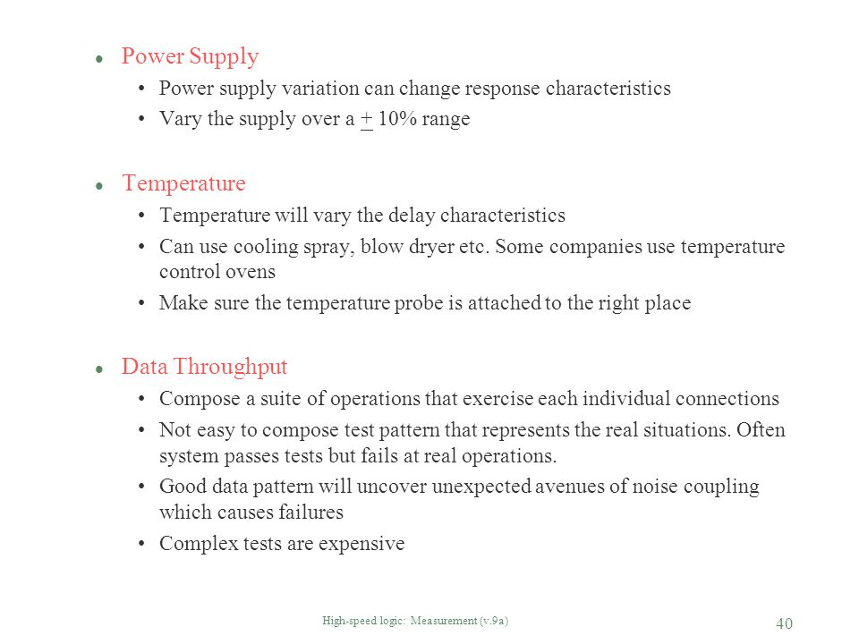 High-speed logic: Measurement (v.9a) 40 l Power Supply Power supply variation can change response characteristics Vary the supply over a + 10% range l
