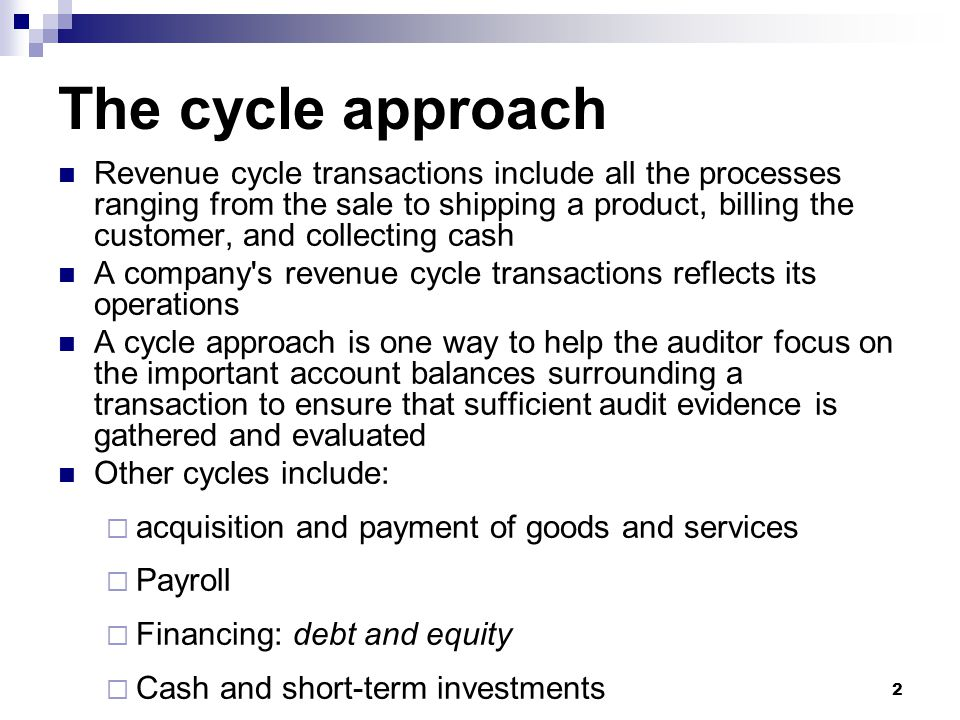 2 The cycle approach Revenue cycle transactions include all the processes ranging from the sale to shipping a product, billing the customer, and colle