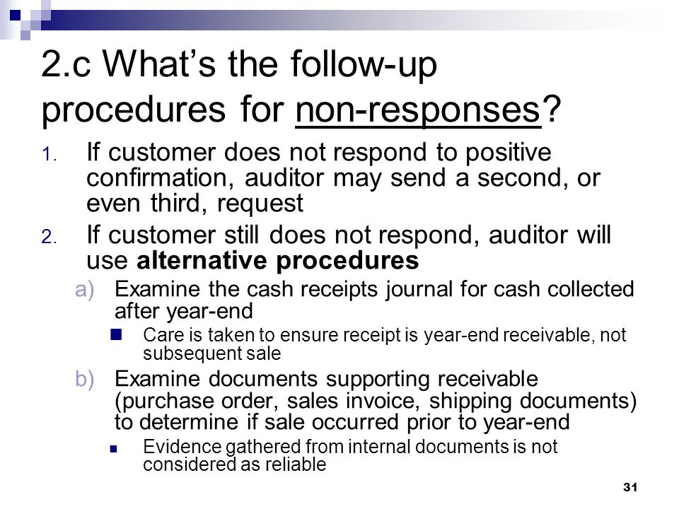 31 2.c What's the follow-up procedures for non-responses? 1. If customer does not respond to positive confirmation, auditor may send a second, or even