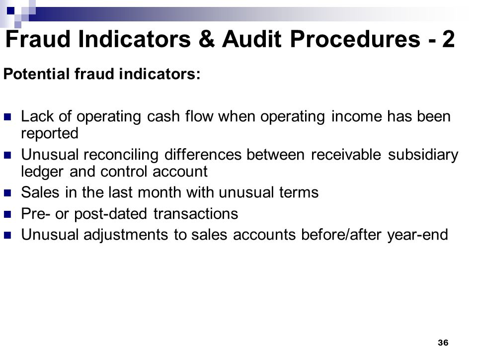 36 Fraud Indicators & Audit Procedures - 2 Potential fraud indicators: Lack of operating cash flow when operating income has been reported Unusual rec