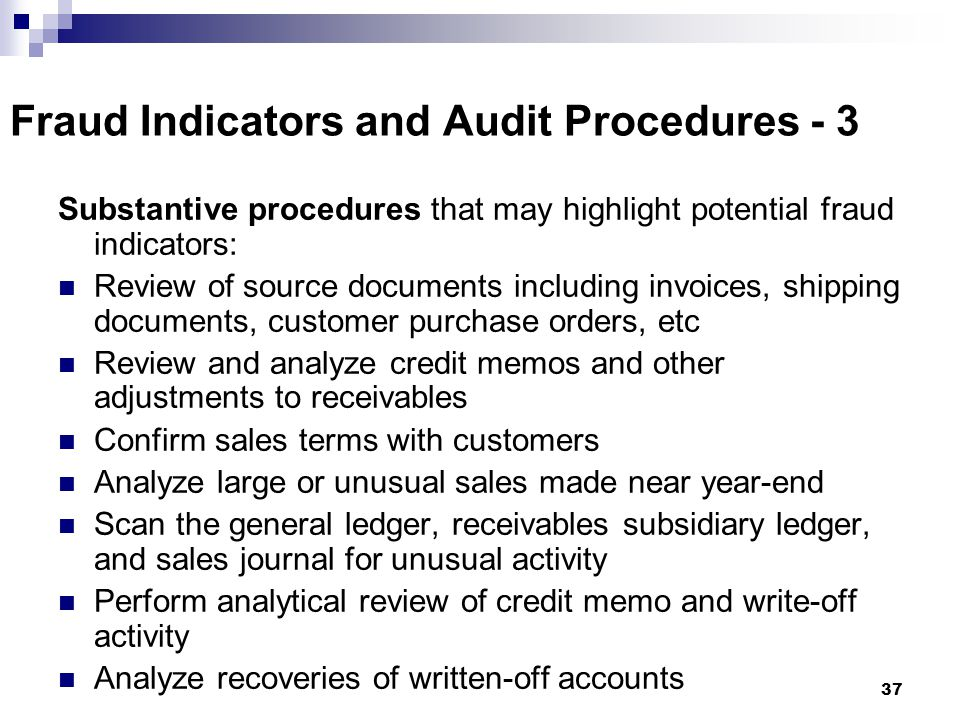 37 Fraud Indicators and Audit Procedures - 3 Substantive procedures that may highlight potential fraud indicators: Review of source documents includin