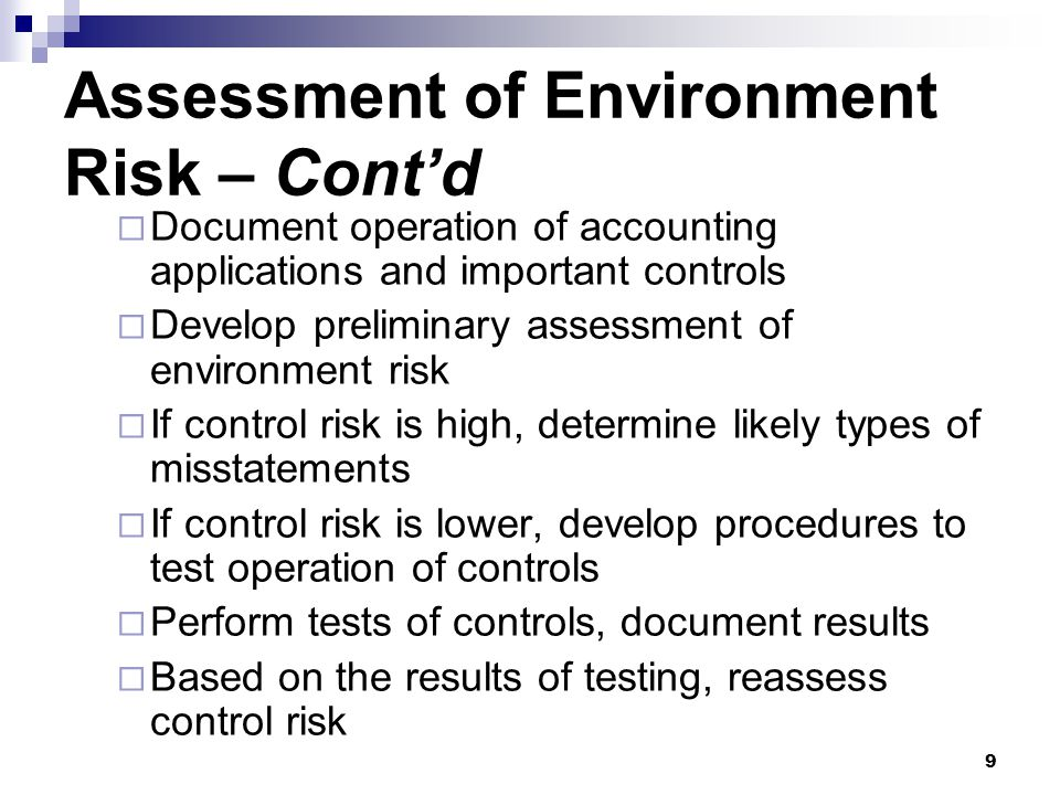 9  Document operation of accounting applications and important controls  Develop preliminary assessment of environment risk  If control risk is hig