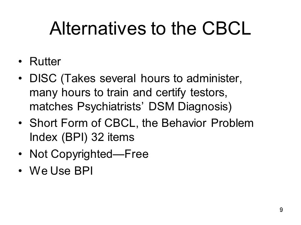 10 Validation Studies Need a Criterion CBCL's Criterion is referred to as Referral Status That is, A Clinic Sample vs A Matched Non- Clinic Sample Were Assessed Lots of differences are found between the two status groups on various CBCL variables, which establishes validity of scale