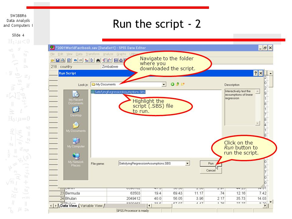 SW388R6 Data Analysis and Computers I Slide 4 Run the script - 2 Navigate to the folder where you downloaded the script. Click on the Run button to ru