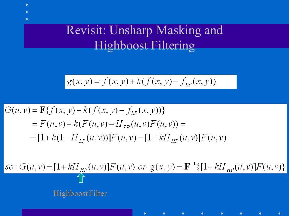Revisit: Unsharp Masking and Highboost Filtering Highboost Filter