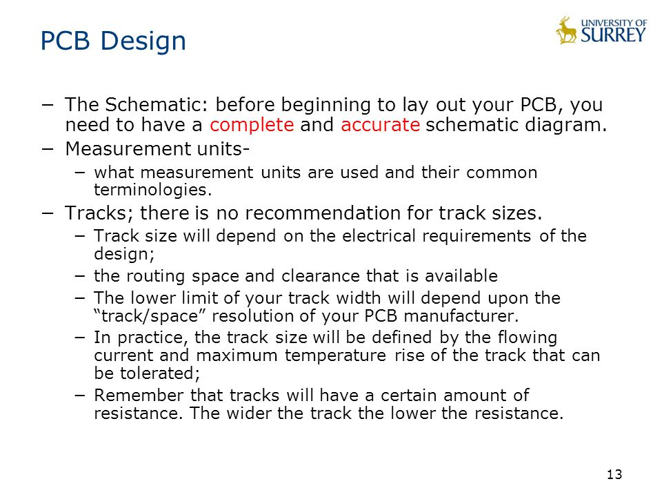 13 PCB Design −The Schematic: before beginning to lay out your PCB, you need to have a complete and accurate schematic diagram.