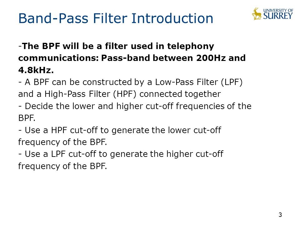 3 Band-Pass Filter Introduction -The BPF will be a filter used in telephony communications: Pass-band between 200Hz and 4.8kHz.