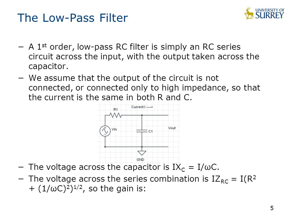 5 The Low-Pass Filter −A 1 st order, low-pass RC filter is simply an RC series circuit across the input, with the output taken across the capacitor.