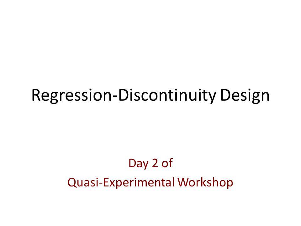 Regression-Discontinuity Design Day 2 of Quasi-Experimental Workshop