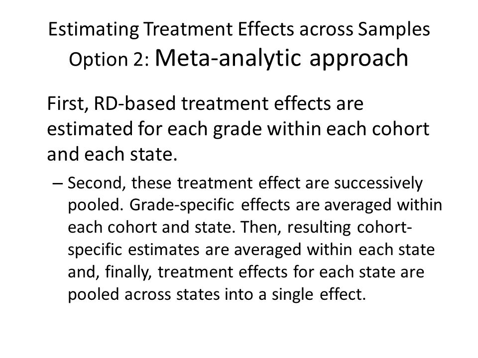 Estimating Treatment Effects across Samples Option 2: Meta-analytic approach First, RD-based treatment effects are estimated for each grade within eac