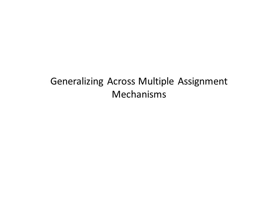 Generalizing Across Multiple Assignment Mechanisms