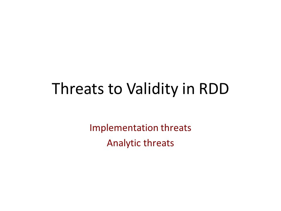Threats to Validity in RDD Implementation threats Analytic threats