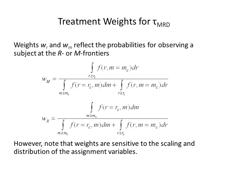 Treatment Weights for τ MRD Weights w r and w m reflect the probabilities for observing a subject at the R- or M-frontiers However, note that weights