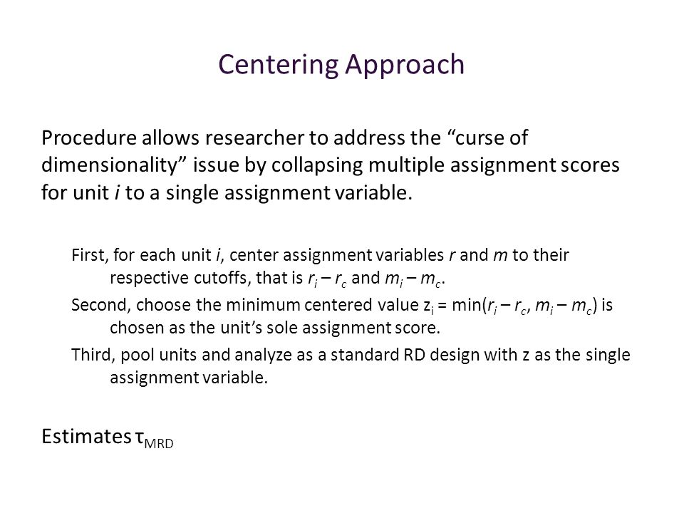 """Centering Approach Procedure allows researcher to address the """"curse of dimensionality"""" issue by collapsing multiple assignment scores for unit i to a"""