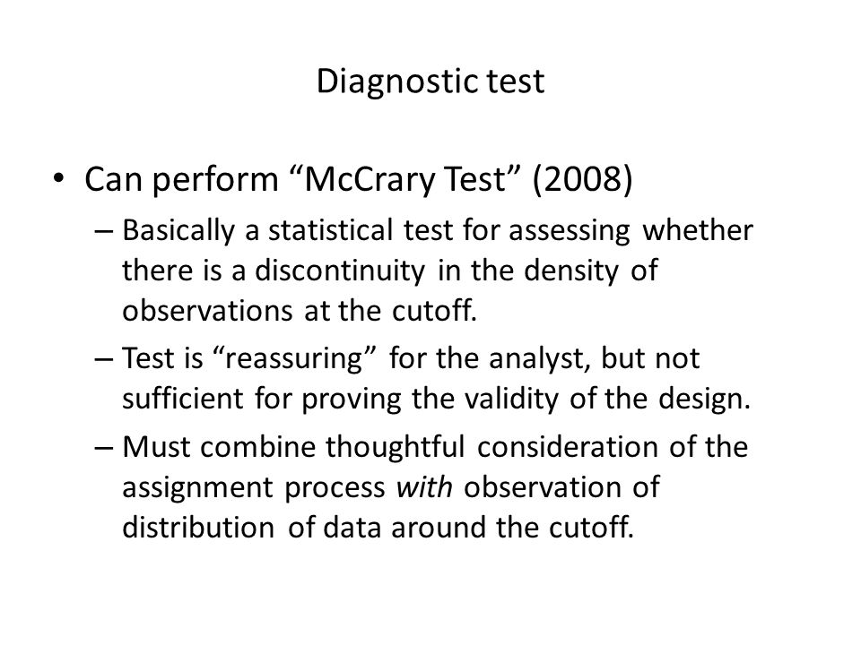 """Diagnostic test Can perform """"McCrary Test"""" (2008) – Basically a statistical test for assessing whether there is a discontinuity in the density of obse"""