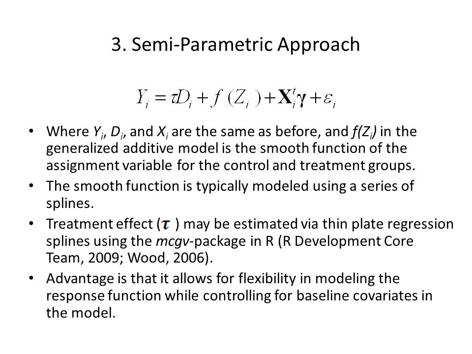 3. Semi-Parametric Approach Where Y i, D i, and X i are the same as before, and f(Z i ) in the generalized additive model is the smooth function of th