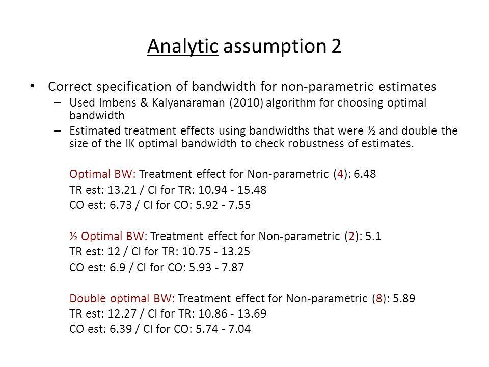Analytic assumption 2 Correct specification of bandwidth for non-parametric estimates – Used Imbens & Kalyanaraman (2010) algorithm for choosing optim
