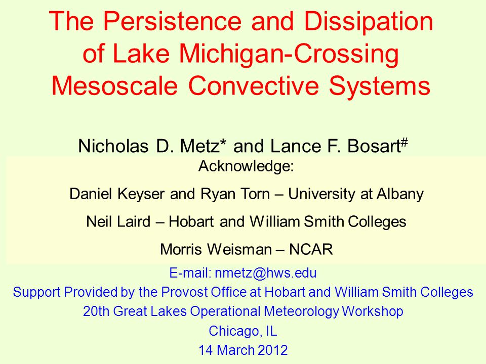 The Persistence and Dissipation of Lake Michigan-Crossing Mesoscale Convective Systems Nicholas D. Metz* and Lance F. Bosart # * Department of Geoscie