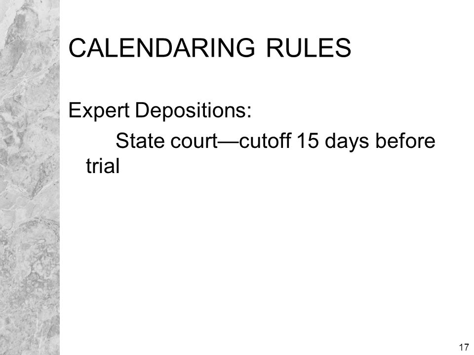 17 CALENDARING RULES Expert Depositions: State court—cutoff 15 days before trial