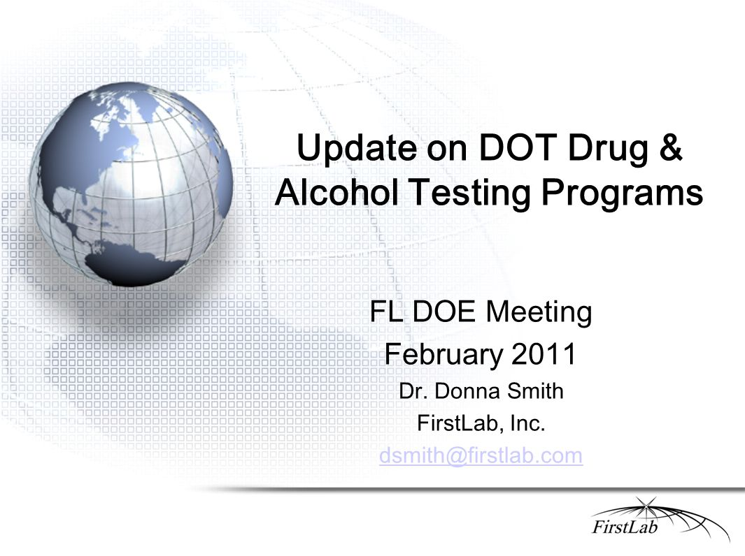 Update on DOT Drug & Alcohol Testing Programs FL DOE Meeting February 2011 Dr.