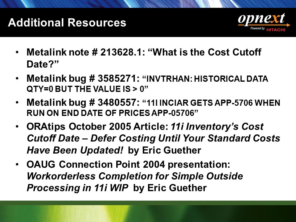 "Additional Resources Metalink note # 213628.1: ""What is the Cost Cutoff Date?"" Metalink bug # 3585271: ""INVTRHAN: HISTORICAL DATA QTY=0 BUT THE VALUE"