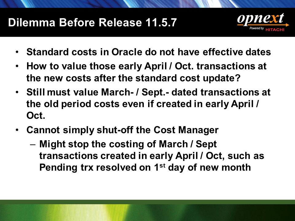 Dilemma Before Release 11.5.7 Standard costs in Oracle do not have effective dates How to value those early April / Oct.