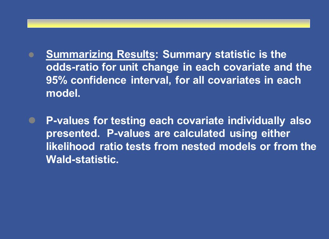 Summarizing Results: Summary statistic is the odds-ratio for unit change in each covariate and the 95% confidence interval, for all covariates in each model.