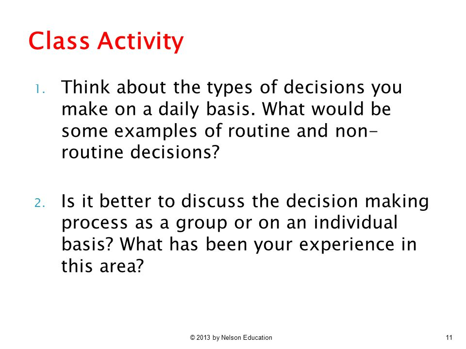 © 2013 by Nelson Education11 1. Think about the types of decisions you make on a daily basis. What would be some examples of routine and non- routine