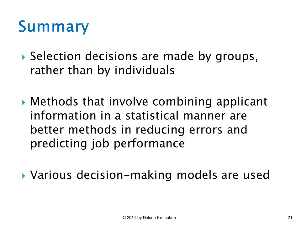 © 2013 by Nelson Education21  Selection decisions are made by groups, rather than by individuals  Methods that involve combining applicant informati
