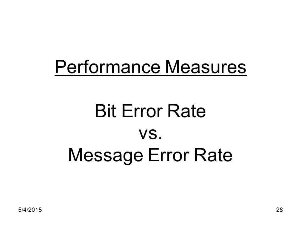 Performance Measures Bit Error Rate vs. Message Error Rate 5/4/201528