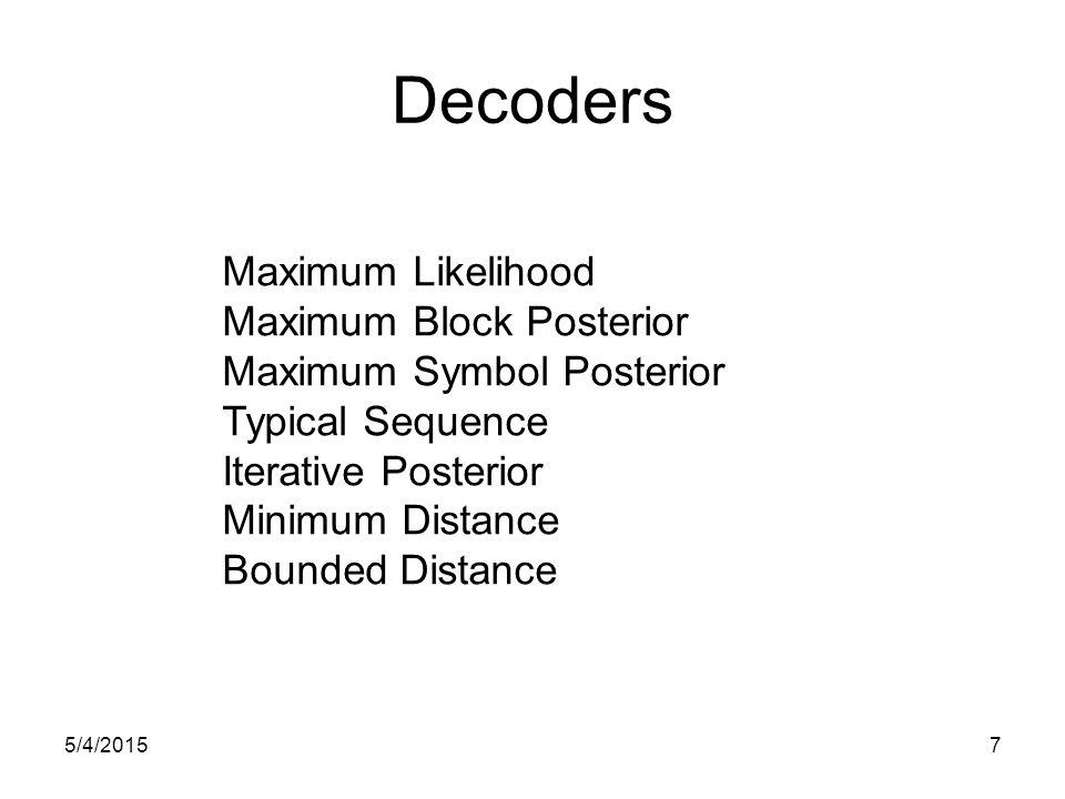 Decoders Maximum Likelihood Maximum Block Posterior Maximum Symbol Posterior Typical Sequence Iterative Posterior Minimum Distance Bounded Distance 5/4/20157