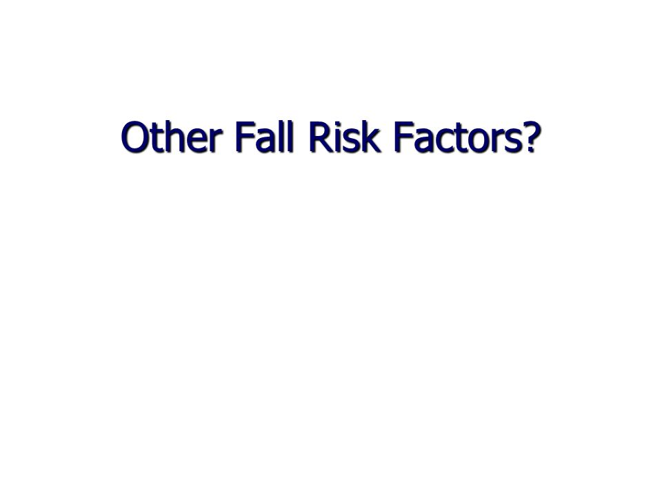 Other Fall Risk Factors?
