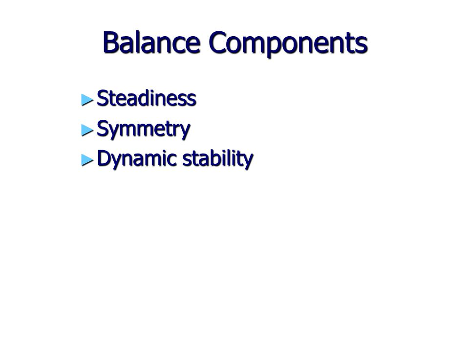 Balance Components ► Steadiness ► Symmetry ► Dynamic stability