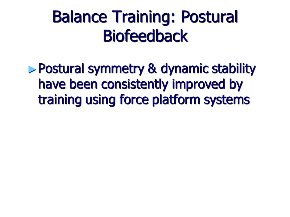 Balance Training: Postural Biofeedback ► Postural symmetry & dynamic stability have been consistently improved by training using force platform system