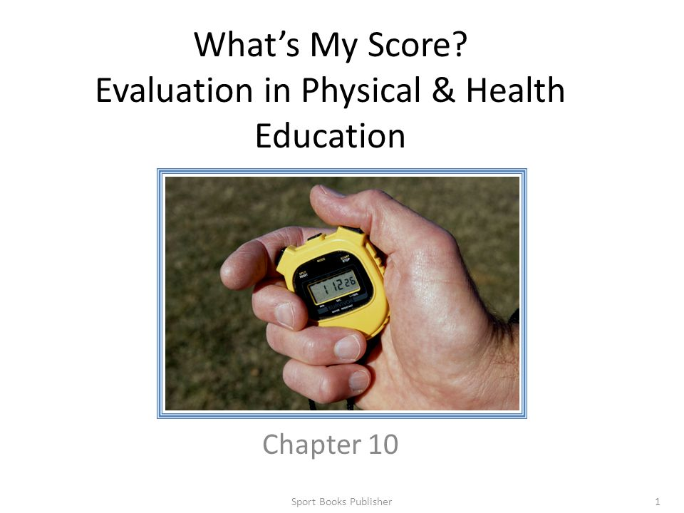 Sport Books Publisher1 What's My Score? Evaluation in Physical & Health Education Chapter 10