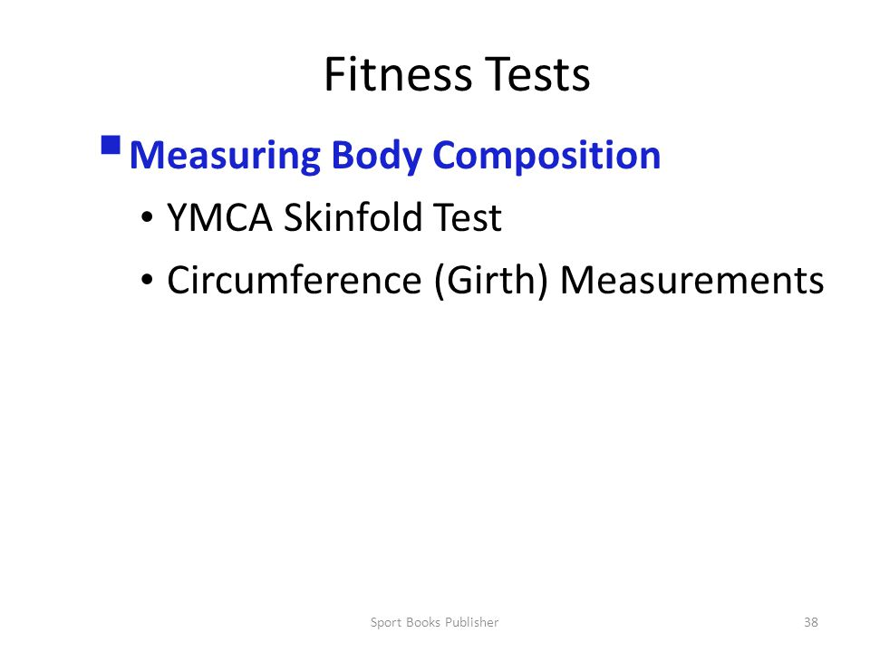Sport Books Publisher38 Fitness Tests  Measuring Body Composition YMCA Skinfold Test Circumference (Girth) Measurements