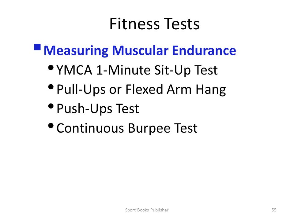 Sport Books Publisher55 Fitness Tests  Measuring Muscular Endurance YMCA 1-Minute Sit-Up Test Pull-Ups or Flexed Arm Hang Push-Ups Test Continuous Burpee Test