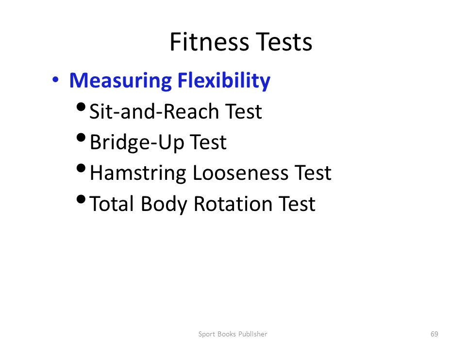 Sport Books Publisher69 Fitness Tests Measuring Flexibility Sit-and-Reach Test Bridge-Up Test Hamstring Looseness Test Total Body Rotation Test