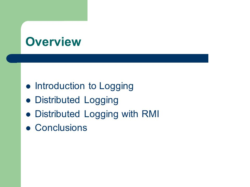 Overview Introduction to Logging Distributed Logging Distributed Logging with RMI Conclusions