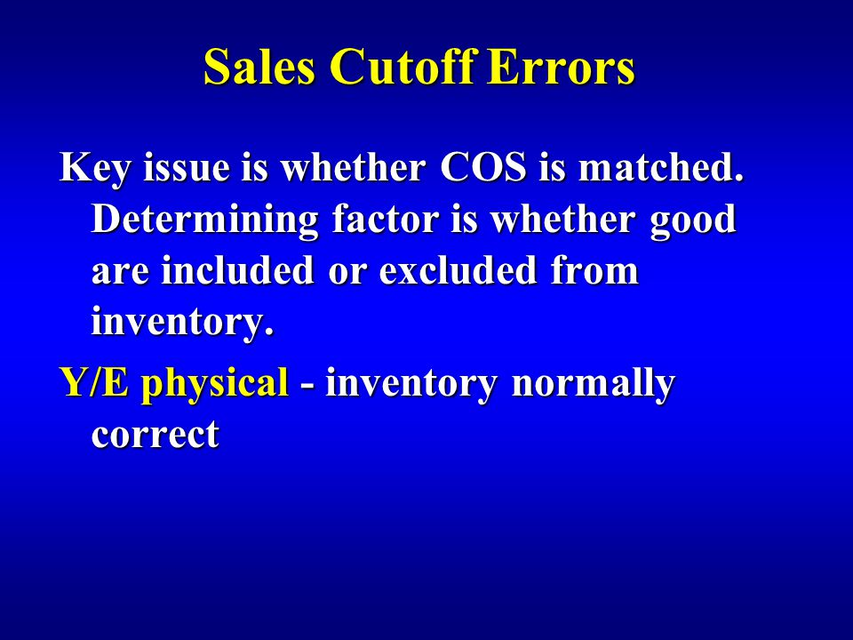 Sales Cutoff Errors Key issue is whether COS is matched.