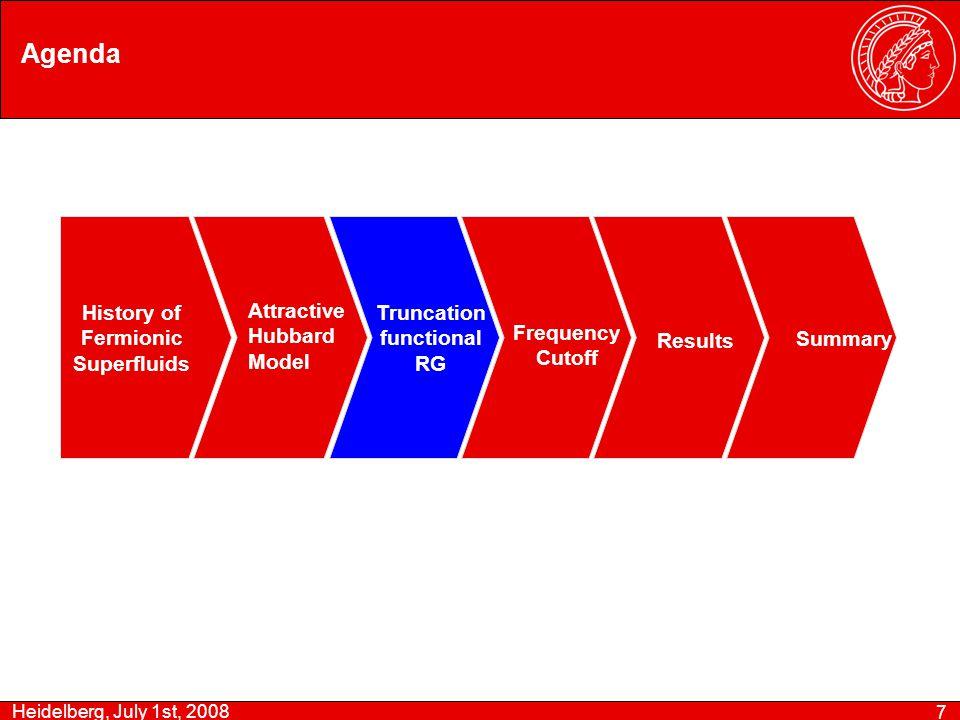 Heidelberg, July 1st, 2008 7 Agenda History of Fermionic Superfluids Summary Attractive Hubbard Model Truncation functional RG Frequency Cutoff Results