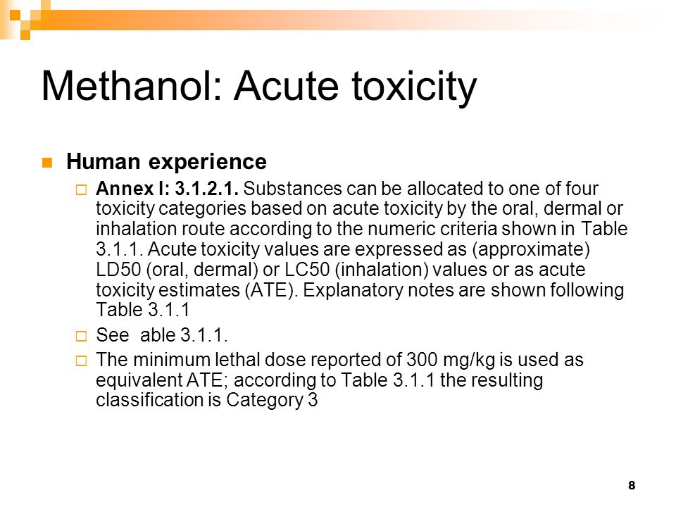 8 Methanol: Acute toxicity Human experience  Annex I: 3.1.2.1.