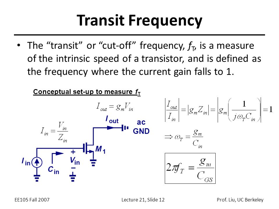 """EE105 Fall 2007Lecture 21, Slide 12Prof. Liu, UC Berkeley Transit Frequency The """"transit"""" or """"cut-off"""" frequency, f T, is a measure of the intrinsic s"""